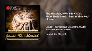 video XXXVI. Thou Shalt Break Them With a Rod of Iron London Philharmonic Orchestra, Walter Susskind, Wilfred Brown ℗ Menuetto Classics Released on: 2011-11-29 Art...