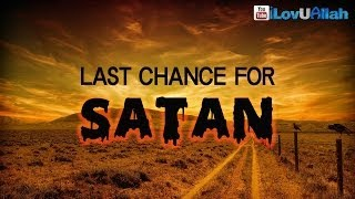 Last Chance For Satan| Islamic Reminder