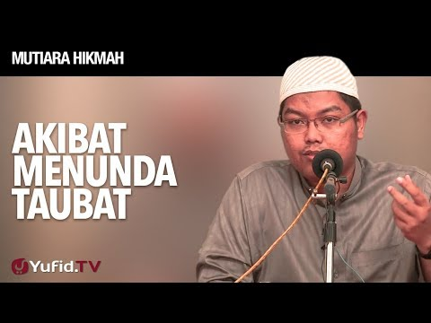 Mutiara hikmah: Akibat Menunda Taubat - Ustadz DR Firanda Andirja, MA.