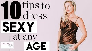 10 Tips to Dress SEXY at ANY Age!!