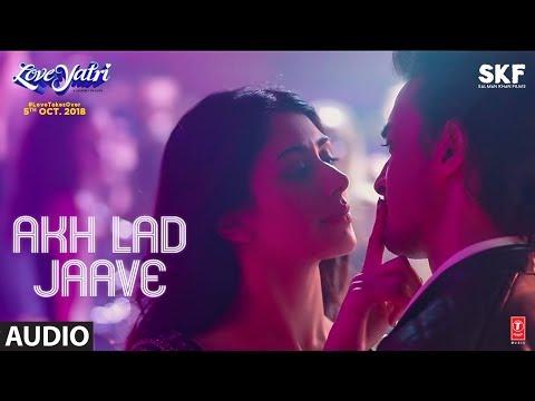 Akh Lad Jaave Full Audio | Loveratri | Aayush Sharma | Warina Hussain