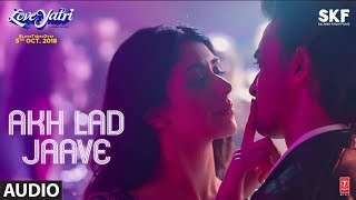 Akh Lad Jaave Full Audio  Loveratri  Aayush Sharma