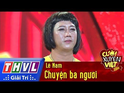 THVL | Cười xuyên Việt - Phiên bản nghệ sĩ 2016 | Tập 9 [3]: Chuyện ba người - Lê Nam | THVL