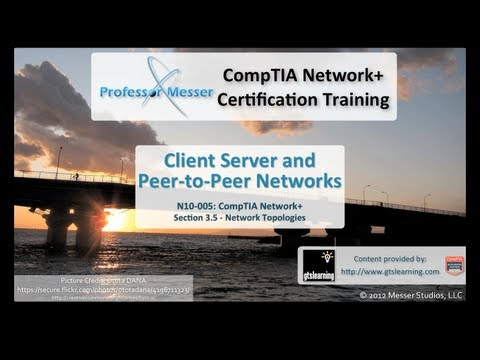 Client Server and Peer-to-Peer Networking - CompTIA Network+ N10-005: 3.5
