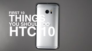 HTC 10: First 10 Things to Do