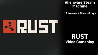 #AlienwareSteamPlays Alienware Steam Machine - Rust Gameplay