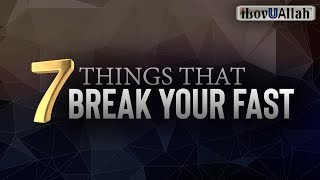 7 THINGS THAT BREAK YOUR FAST