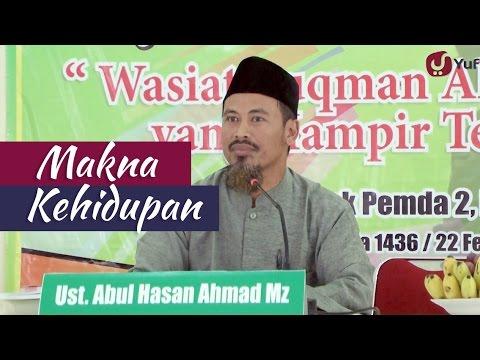 Kajian Islam: Makna Kehidupan - Ustadz Ahmad Mz