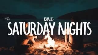 Khalid Saturday Nights Remix 2018