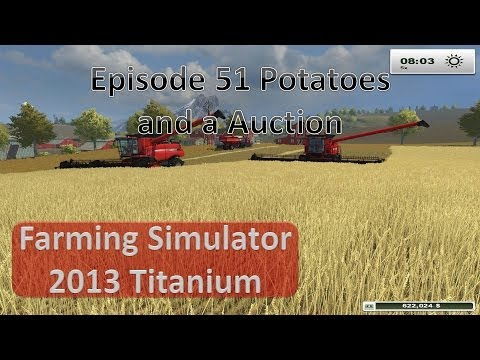 Farming Simulator 2013 - Episode 51 Potatoes and Auction