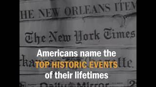 Americans Name the Top Historic Events of Their Lifetimes