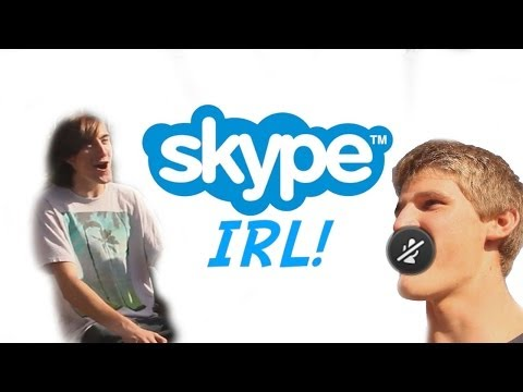 SKYPE IN REAL LIFE!