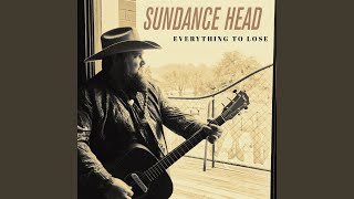 Sundance Head Everything To Lose