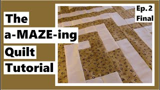 The a-MAZE-ing Quilt Tutorial - It's Done - Episode 2