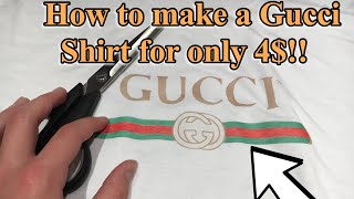HOW TO MAKE A GUCCI SHIRT FOR ONLY 4$!!!!(INSANE)