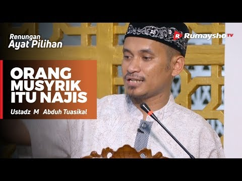 Renungan Ayat Pilihan : Orang Musyrik itu Najis - M Abduh Tuasikal