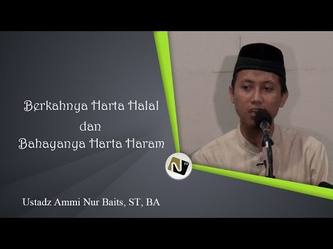 Ustadz  Ammi Nur Baits, ST, BA - Berkahnya Harta Halal Dan Bahayanya Harta Haram