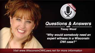 Why would somebody need an expert witness in a Wisconsin OWI case?