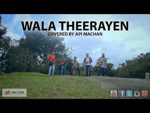 Wala Theerayen - Covered By Api Machan