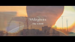 39degrees - The Climb(Official Video)