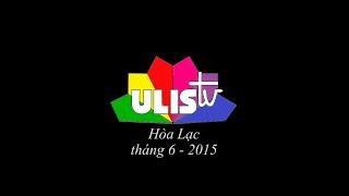 [ULIS TV] Hòa Lạc - Chuyện giờ mới kể