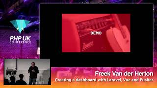 PHP UK Conference 2018 - Freek Van der Herton - Creating a dashboard with Laravel, Vue and Pusher
