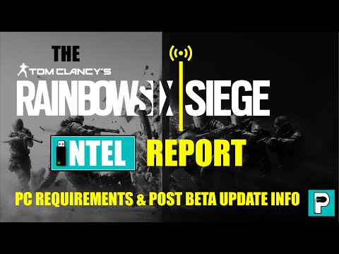 The Rainbow 6 Siege Intel Report - PC Requirements and the Post Beta Update Changes!