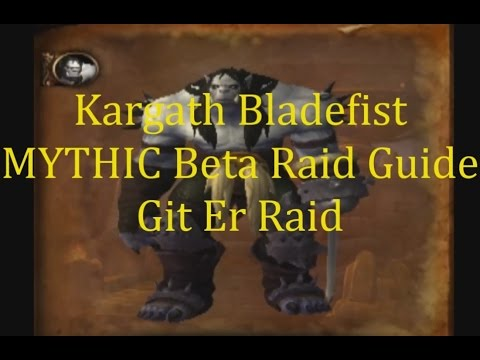 Kargath Bladefist Mythic Highmaul Warlords of Draenor Beta Guide