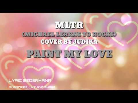 Paint My Love - Michael Learns To Rock (MLTR) | Cover By Judika | Lirik dan Terjemahan