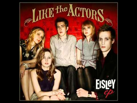 Eisley - Like The Actors