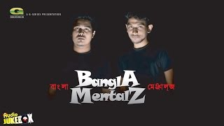 Bangla Mentalz | Bangla Mentalz | Full Album | Audio Jukebox