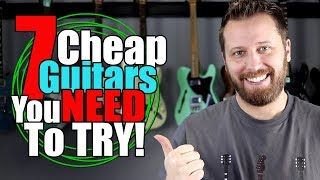 7 Affordable Guitars You Need To Try BEFORE You Buy!!