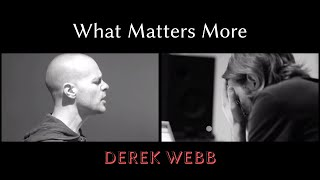Watch Derek Webb What Matters More video