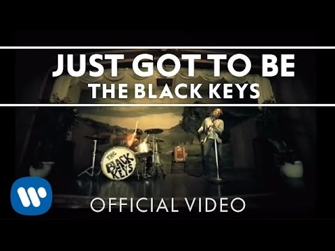 Black Keys - Just Got To Be