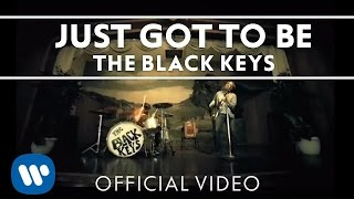 The Black Keys - Just Got to Be