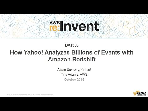 AWS re:Invent 2015 | (DAT308) How Yahoo! Analyzes Billions of Events a Day on Amazon Redshift