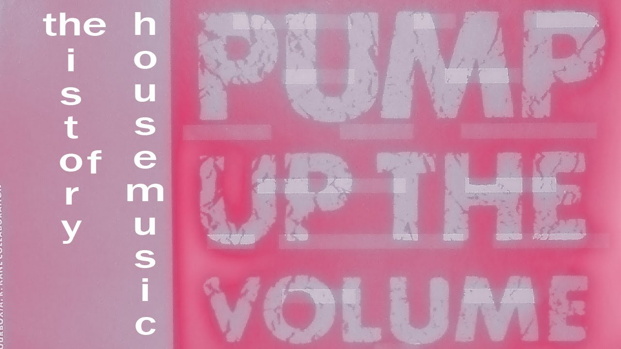 Pump up the volume a history of house music complete for History of house music