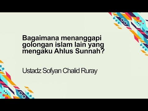 Ustadz Sofyan Ruray - BAGAIMANA MENANGGAPI GOLONGAN ISLAM LAIN YANG MENGAKU AHLUS SUNNAH?