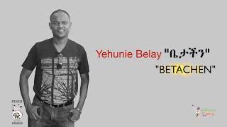 """Yehunie Belay -  """"BETACHEN"""""""
