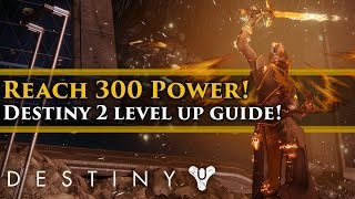 Destiny 2 - How to quickly get to 300 Power level in Destiny 2! Complete guide!