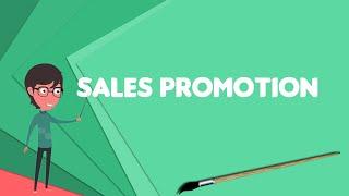 What is Sales promotion? Explain Sales promotion, Define Sales promotion, Meaning of Sales promotion