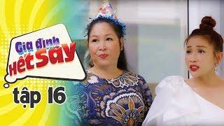 GIA ĐÌNH HẾT SẢY - TẬP 16 FULL HD | Phim Việt Nam hay nhất 2019 | Hồng Vân, Khả Như, Nhan Phúc Vinh