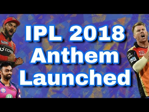 IPL 2018 Anthem & Theme Song Update | IPL 11