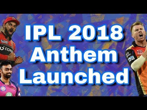 IPL 2018 Anthem & Theme Song Update | IPL 11