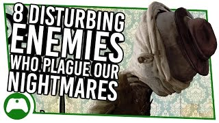 8 Most Disturbing Enemies Who Will Give You Big Nightmares