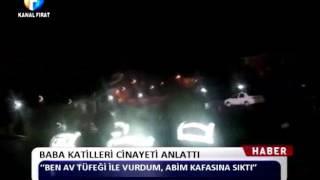 Kanal Fırat Haber - Baba Katilleri Cinayeti Anlattı