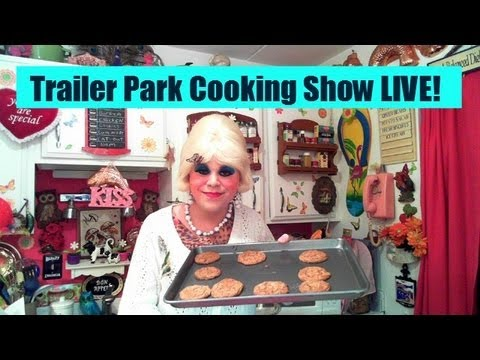 Trailer Park Cooking Show LIVE