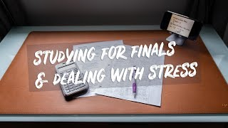 Studying For Finals & Dealing With School Stress
