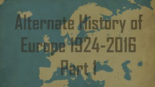 Alternate History of Europe 1924-2016 Part 1