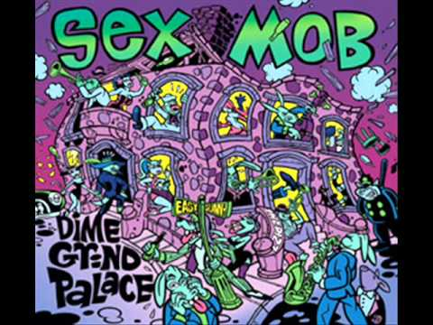 Sex Mob - Dime Grind Palace video